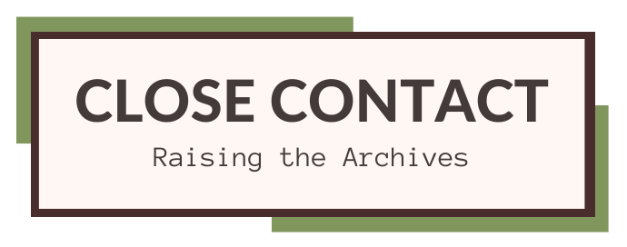 Close Contact: Raising the Archives