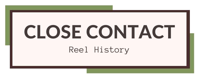 Close Contact: Reel History