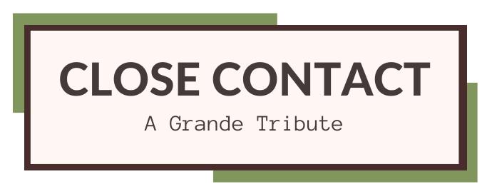 Close Contact: A Grande Tribute